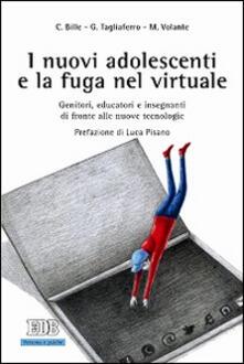 Grandtoureventi.it I nuovi adolescenti e la fuga nel virtuale. Genitori, educatori e insegnanti di fronte alle nuove tecnologie Image