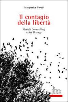 Il contagio della libertà. Gestalt, counselling e art therapy.pdf