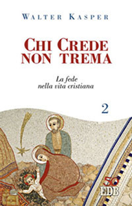 Libro Chi crede non trema. Vol. 2: La fede nella vita cristiana. Walter Kasper
