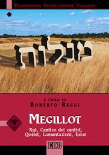 Megillot. Rut, Cantico dei cantici, Qoèlet, Lamentazioni, Ester. Versione interlineare in italiano. Ediz. bilingue.pdf