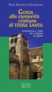 Guida alle comunità cristiane di Terra Santa. Diversità e fede nei luoghi di Gesù