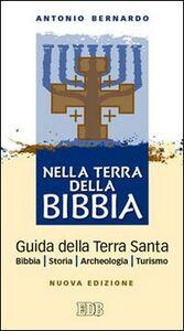Libro Nella terra della Bibbia. Guida della Terra Santa. Bibbia. Storia. Archeologia. Turismo Antonio Bernardo