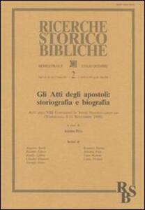 Gli atti degli Apostoli: storiografia e biografia. Atti dell'8° Convegno di studi neotestamentari (Torreglia, 8-11 settembre 1999)