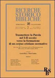 Libro Trasmettere la Parola nel I-II secolo: verso la formazione di un corpus cristiano normativo. Atti del XV Convegno di Studi Neotestamentari (Bologna, settembre 2013)