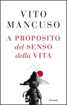 A proposito del senso della vita - Vito Mancuso - copertina
