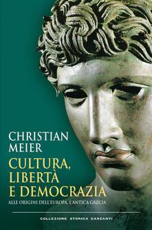 Cultura, libertà e democrazia. Alle origini dell'Europa, l'antica Grecia - Christian Meier,Umberto Gandini - ebook