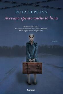 Avevano spento anche la luna - Roberta Scarabelli,Ruta Sepetys - ebook