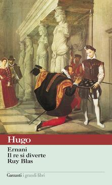 Ernani-Il re si diverte-Ruy Blas - Victor Hugo,Enrico Groppali - ebook