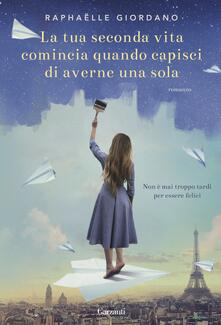 La tua seconda vita comincia quando capisci di averne una sola - Raphaëlle Giordano,Sara Arena - ebook