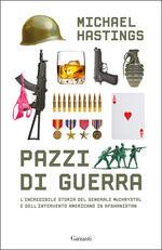 Pazzi di guerra. L'incredibile storia del generale McChrystal e dell'intervento americano in Afghanistan