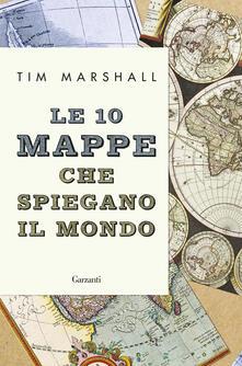 Le 10 mappe che spiegano il mondo - Roberto Merlini,Tim Marshall - ebook