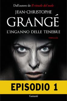 L' inganno delle tenebre. Episodio 1 - Jean-Christophe Grangé,Paolo Lucca - ebook