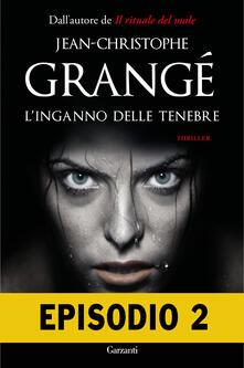 L' inganno delle tenebre. Episodio 2 - Jean-Christophe Grangé,Paolo Lucca - ebook