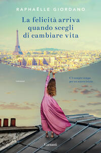 La felicità arriva quando scegli di cambiare vita - Raphaëlle Giordano,Sara Arena - ebook