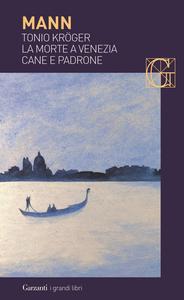 Libro Tonio Kröger-La morte a Venezia-Cane e padrone Thomas Mann