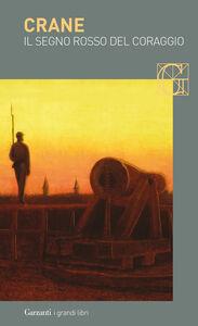 Libro Il segno rosso del coraggio. Un episodio della guerra civile americana Stephen Crane