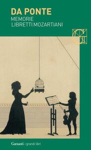 Libro Memorie-Libretti mozartiani Lorenzo Da Ponte