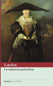 Foto Cover di Le relazioni pericolose, Libro di Pierre Choderlos de Laclos, edito da Garzanti Libri