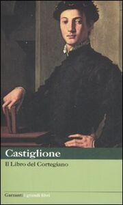 Foto Cover di Il libro del cortegiano, Libro di Baldassarre Castiglione, edito da Garzanti Libri