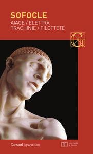 Foto Cover di Aiace-Elettra-Trachinie-Filottete. Testo greco a fronte, Libro di Sofocle, edito da Garzanti Libri