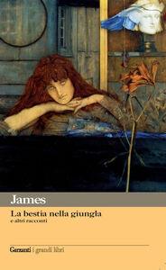 Foto Cover di La bestia nella giungla e altri racconti, Libro di Henry James, edito da Garzanti Libri