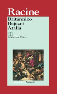 Libro Britannico-Bajazet-Atalia. Testo francese a fronte Jean Racine