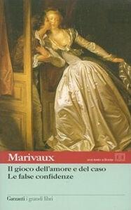 Foto Cover di Il gioco dell'amore e del caso-Le false confidenze. Testo francese a fronte, Libro di Pierre de Marivaux, edito da Garzanti Libri
