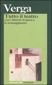 Tutto il teatro. Con i libretti d'opera e le sceneggiature - Giovanni Verga - copertina