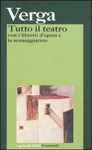 Libro Tutto il teatro. Con i libretti d'opera e le sceneggiature Giovanni Verga
