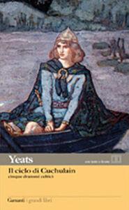 Foto Cover di Il ciclo di Cuchulain. Cinque drammi celtici. Testo inglese a fronte, Libro di William B. Yeats, edito da Garzanti Libri