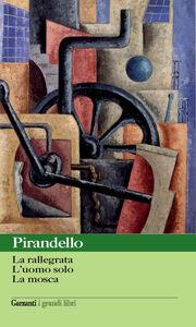 Libro Novelle per un anno: La rallegrata-L'uomo solo-La mosca Luigi Pirandello