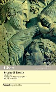 Libro Storia di Roma. Libri 5-6. Il sacco di Roma e le lotte per il Consolato. Testo latino a fronte Tito Livio