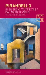 Foto Cover di Novelle per un anno: In silenzio-Tutt'e tre-Dal naso al cielo, Libro di Luigi Pirandello, edito da Garzanti Libri