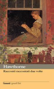 Libro Racconti raccontati due volte Nathaniel Hawthorne