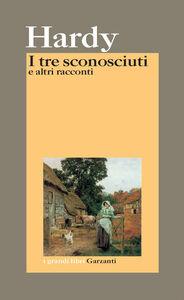 Foto Cover di I tre sconosciuti e altri racconti, Libro di Thomas Hardy, edito da Garzanti Libri