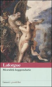 Foto Cover di Moralità leggendarie, Libro di Jules Laforgue, edito da Garzanti Libri