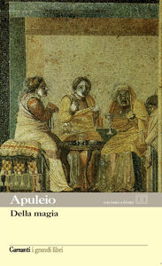 Foto Cover di Della magia. Testo originale a fronte, Libro di Apuleio, edito da Garzanti Libri
