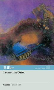 Libro I sonetti a Orfeo. Testo tedesco a fronte Rainer M. Rilke