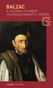 Foto Cover di Il colonnello Chabert-Un episodio durante il terrore, Libro di Honoré de Balzac, edito da Garzanti Libri
