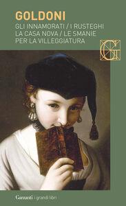 Foto Cover di Gli innamorati-I rusteghi-La casa nova-Le smanie per la villeggiatura, Libro di Carlo Goldoni, edito da Garzanti Libri