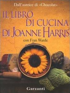 Il libro di cucina di Joanne Harris - Joanne Harris,Fran Warde - copertina