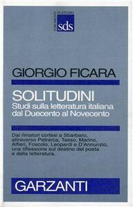 Foto Cover di Solitudini. Studi sulla letteratura italiana dal Duecento al Novecento, Libro di Giorgio Ficara, edito da Garzanti Libri