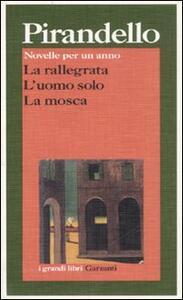 Novelle per un anno: La rallegrata-L'uomo solo-La mosca - Luigi Pirandello - copertina