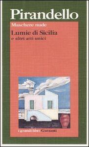 Foto Cover di Maschere nude: Lumie di Sicilia e altri atti unici, Libro di Luigi Pirandello, edito da Garzanti Libri