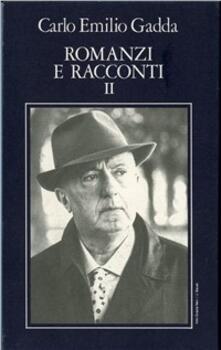 Opere. Vol. 2: Romanzi e racconti (2). - Carlo Emilio Gadda - copertina
