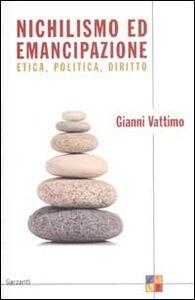 Libro Nichilismo ed emancipazione. Etica, politica, diritto Gianni Vattimo