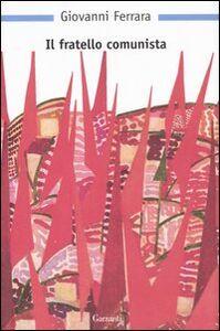 Foto Cover di Il fratello comunista, Libro di Giovanni Ferrara, edito da Garzanti Libri
