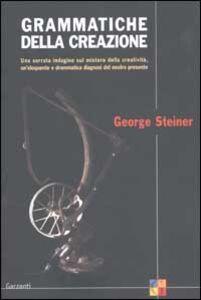 Libro Grammatiche della creazione George Steiner