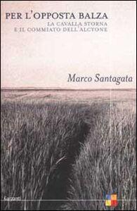 Foto Cover di Per l'opposta balza. La cavalla storna e Il commiato dell'Alcyone, Libro di Marco Santagata, edito da Garzanti Libri