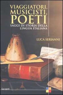 Viaggiatori, musicisti, poeti. Saggi di storia della lingua italiana - Luca Serianni - copertina